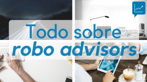 Guía sobre robo advisors: todo lo que necesitas saber sobre la inversión en asesores automatizados