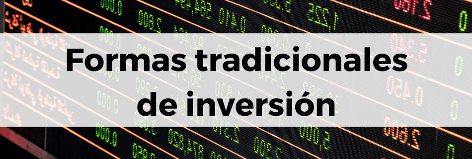 Existen múltiples formas de inversión tradicional
