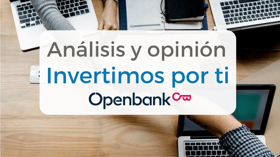 Análisis y opiniones del robo advisor de Openbank, Invertimos por ti