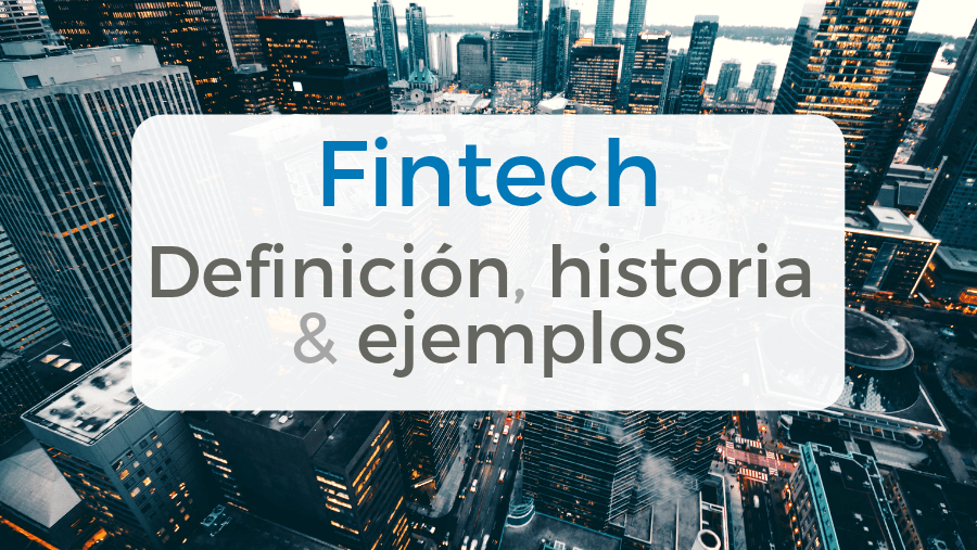 Definición de fintech, historia y ejemplos de startups de finanzas y tecnología