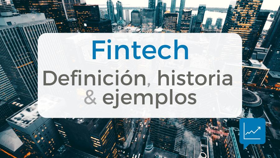 Definición de fintech, historia y ejemplos de startups