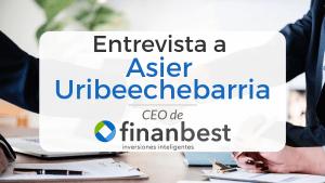 Entrevista al CEO de finanbest, Asier Uribeechebarria