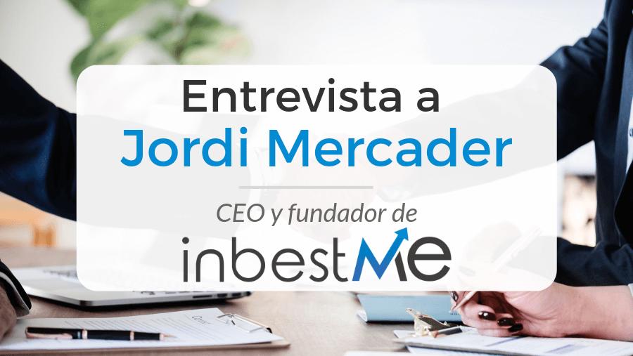Entrevista a Jordi Mercader, CEO y fundador del gestor automatizado de inversiones InbestMe