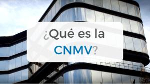 Artículo sobre qué es la CNMV, cuáles son sus funciones y para que es importante conocerlo bien