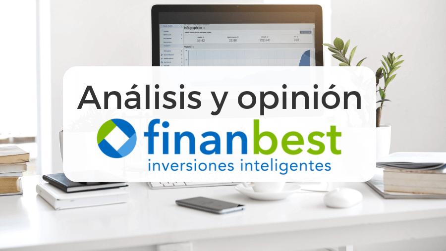 Guía completa para invertir con Finanbest: opiniones, análisis exhaustivo, rentabilidad y opiniones de sus clientes así como nuestra valoración final