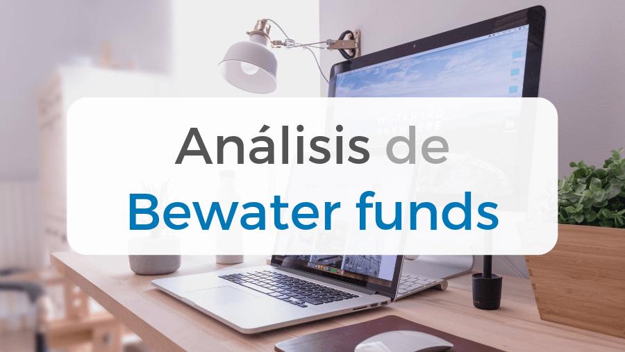 Analizamos y damos nuestras opiniones sobre Bewater funds