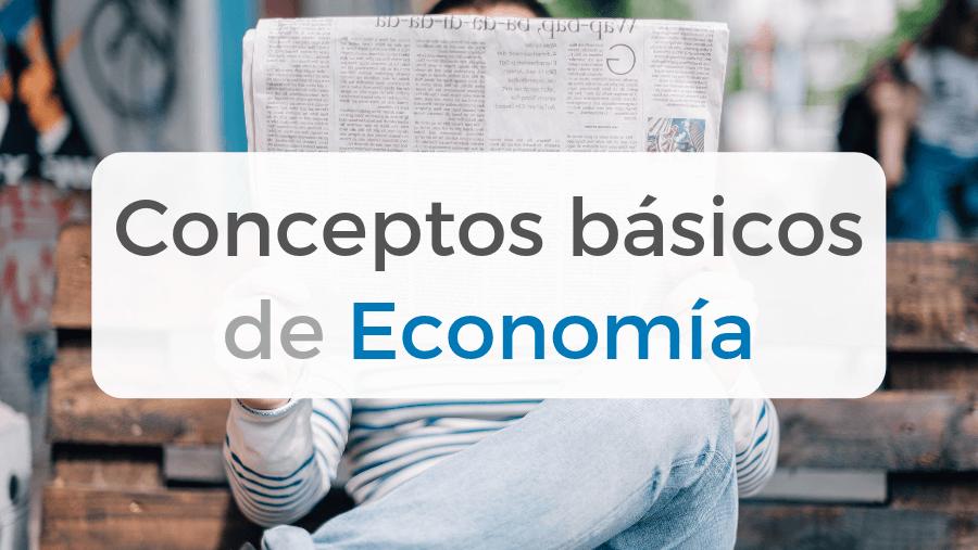 Conceptos básicos de economía para poder entender las noticias y el mundo en que vivimos