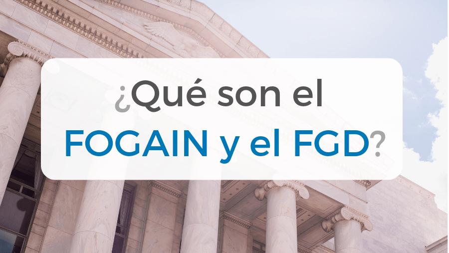 Qué son los fondos de garantías FGD y FOGAIN y cuáles son sus diferencias?
