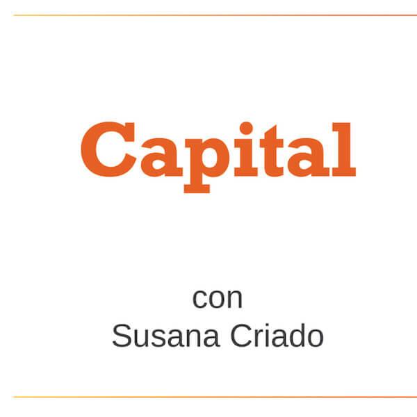 Capital es un podcast de Susana Criado donde se comentan todos los temas relacionados con las inversiones y economía en España