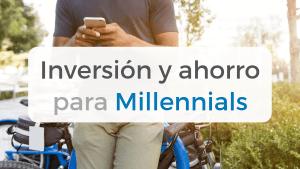 La nueva generación millennial se enfrenta a una gran cantidad de retos en materia de ahorro e inversión