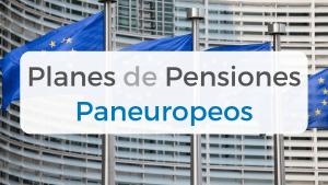 Artículo donde explicamos con detalle qué son los Planes de Pensiones Paneuropeos, así como sus características fiscales y legales