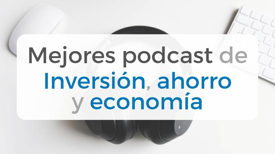 El listado de mejores podcast de inversión, ahorro y economía