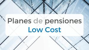 Los Planes de Pensiones Low cost están en auge en España