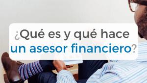 Artículo donde explicamos qué es y qué hace un asesor financiero