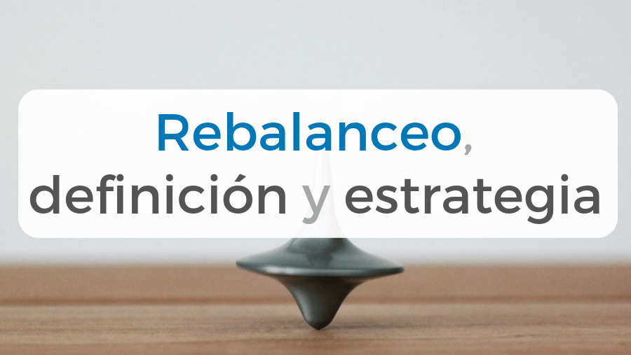 En este artículo te explicamos qué es el rebalanceo y cómo hacerlo