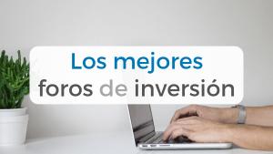 Nuestra recomendación de los mejores foros de inversión en internet, tanto en español como en inglés