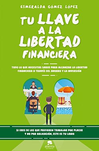 El libro de tu llave a la libertad financiera, sobre ahorrar e invertir