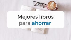 Recopilatorio de los mejores libros para ahorrar dinero mes a mes