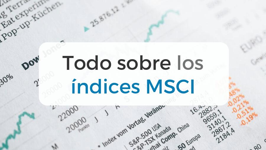 Los índices bursátiles del MSCI y cómo usarlos para invertir de forma pasiva