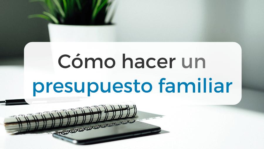 Guía para preparar una presupuesto familiar y controlar las finanzas domésticas