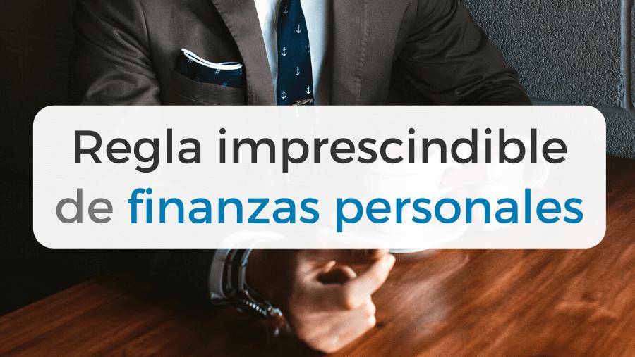 Regla imprescindible de finanzas personales
