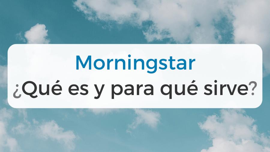 Descripción de la herramienta de inversión Morningstar: que és y para qué sirve