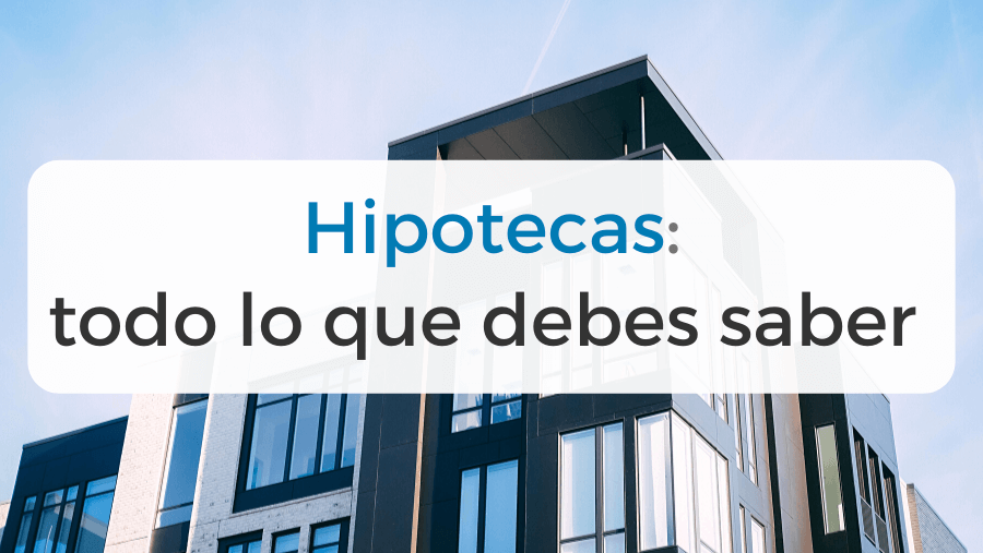 Todo lo que debes saber sobre una hipoteca: tipos de interés, gastos y comisiones, cláusulas, bonificaciones y mucho más.