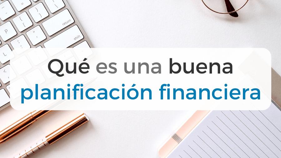 Todo lo que debes tener en cuenta para realizar una buena planificación financiera