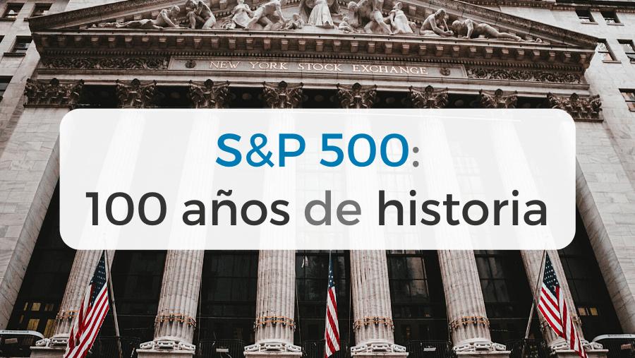 S&P 500: 100 años de historia del índice bursátil más importante del mundo