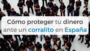 Consejos para proteger tu dinero ante el temor de un corralito en España