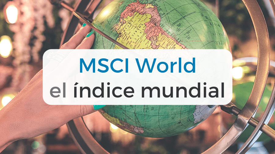 MSCI World, todo lo que necesitas saber sobre el índice mundial