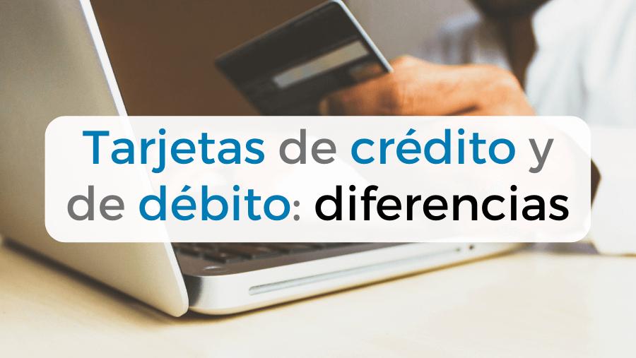 Principales diferencias entre una tarjeta de débito y una tarjeta de crédito