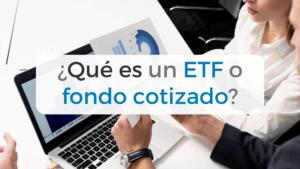 Todo sobre los ETFs o fondos cotizados