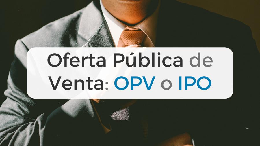 Qué es una OPV: Oferta Pública de Venta