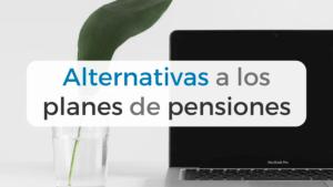 Alternativas a los planes de pensiones